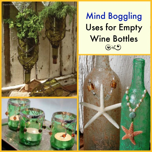 10 mind boggling uses for empty wine bottles cheap eats for What can you do with empty wine bottles