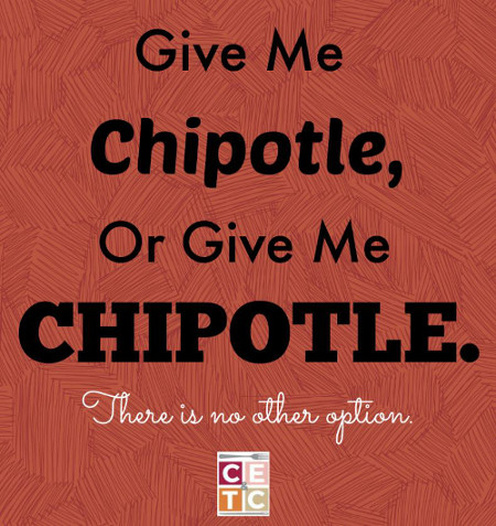 Give me Chipotle, or Give Me CHIPOTLE.